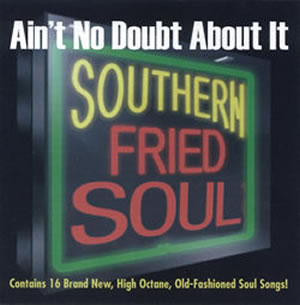 Southern Fried Soul - Ain't No Doubt About It